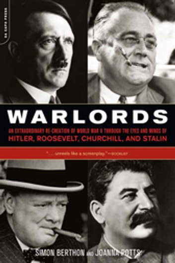Warlords - An Extraordinary Re-creation of World War II through the Eyes and Minds of Hitler, Churchill, Roosev ebook by Simon Berthon,Joanna Potts