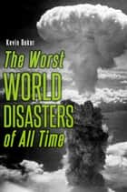 The Worst World Disasters of All Time ebook by Kevin Baker, Jayne Baker