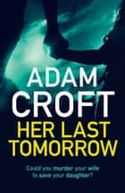 Her Last Tomorrow ekitaplar by Adam Croft