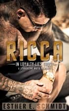 Ricca (In Loyalty Lies Trust) 電子書籍 by Esther E. Schmidt