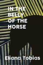 In the Belly of the Horse ebook by Eliana Tobias