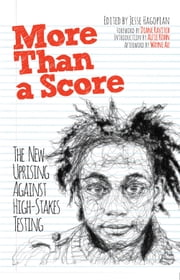 More Than a Score - The New Uprising Against High-Stakes Testing ebook by Jesse Hagopian,Diane  Ravitch,Alfie Kohn