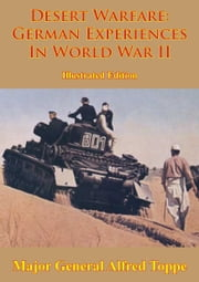 Desert Warfare: German Experiences In World War II [Illustrated Edition] ebook by Major General Alfred Toppe