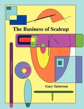 The Business of Scaleup ebook by Professor Gary Benjamin Tatterson, PhD