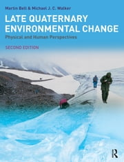Late Quaternary Environmental Change - Physical and Human Perspectives ebook by Martin Bell,M.J.C. Walker