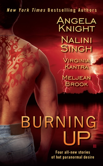 Burning Up ebook by Angela Knight,Nalini Singh,Virginia Kantra,Meljean Brook