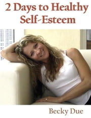 2 Days to Healthy Self-Esteem ebook by Becky Due
