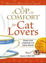 Cup of Comfort for Cat Lovers: Stories that celebrate our feline friends ebook by Colleen Sell