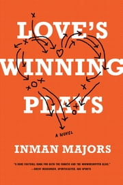 Love's Winning Plays: A Novel ebook by Inman Majors