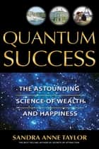 Quantum Success ebook by Sandra Anne Taylor