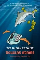 The Salmon of Doubt: Hitchhiker's Guide 6 ebook by Douglas Adams