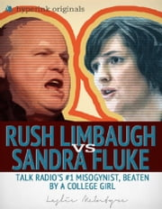 Rush Limbaugh vs. Sandra Fluke: Talk Radio's #1 Misogynist, Beaten by a College Girl ebook by Leslie McIntyre