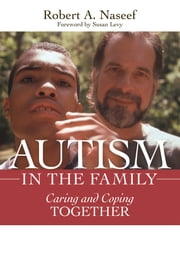 Autism in the Family - Caring and Coping Together ebook by Robert Naseef Ph.D.