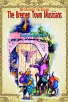 The Bremen Town Musicians ebook by Brothers Grimm,Maria Tsaneva