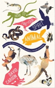 How to Find Your Spirit Animal - Connect with Your Animal Helper for Guidance, Strength and Healing ebook by David Carson
