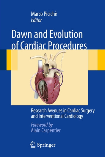 Dawn and Evolution of Cardiac Procedures - Research Avenues in Cardiac Surgery and Interventional Cardiology ebook by
