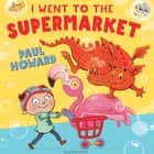 I Went to the Supermarket ebook by Paul Howard