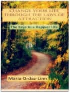 Change your Life through The Laws of Attraction ebook by Maria Ordaz