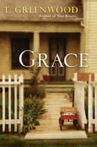 Grace - A Novel ebook by T. Greenwood