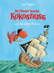 Der kleine Drache Kokosnuss und die wilden Piraten eBook by Ingo Siegner, Ingo Siegner
