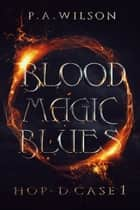 Blood Magic Blues - HOP-D Case 1 ebook by P.A. Wilson