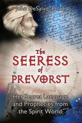 The Seeress of Prevorst - Her Secret Language and Prophecies from the Spirit World ebook by John DeSalvo, Ph.D.