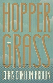Hoppergrass ebook by Chris Carlton Brown