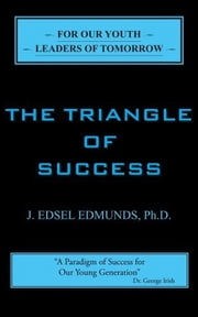 The Triangle of Success ebook by J. Edsel Edmunds