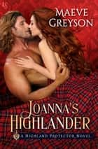 Joanna's Highlander - A Highland Protector Novel ebook by Maeve Greyson