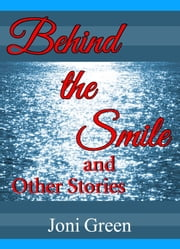 Behind the Smile and Other Stories ebook by Joni Green