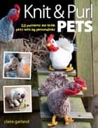 Knit & Purl Pets ebook by Claire Garland