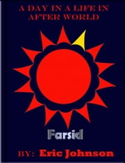 A Day in a Life in After World: Farsid ebook by Eric Johnson