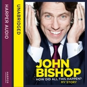 How Did All This Happen? audiobook by John Bishop