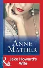 Jake Howard's Wife (Mills & Boon Modern) (The Anne Mather Collection) ebook by Anne Mather