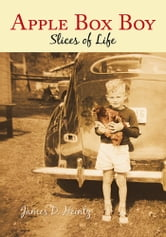Apple Box Boy - Slices of Life ebook by James D. Heintz