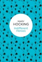 Indifferent Heroes ebook by Mary Hocking