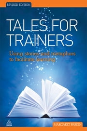 Tales for Trainers - Using Stories and Metaphors to Facilitate Learning ebook by Margaret Parkin