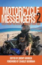 Motorcycle Messengers 2 - Tales from the Road by Writers who Ride ebook by
