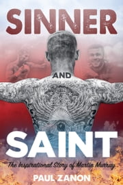 Sinner and Saint - The Inspirational Story of Martin Murray ebook by Martin Murray, Paul Zanon