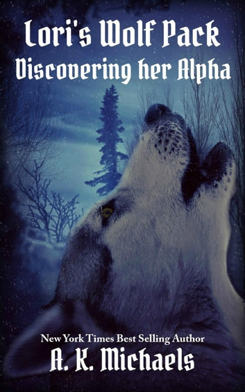 Lori's Wolf Pack, Discovering Her Alpha - Lori's Wolf Pack, #1 ebook by A K Michaels