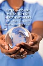 The International Migration of Health Workers ebook by R. Shah