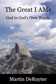 The Great I AMs - God in God's Own Words ebook by Martin DeRuyter