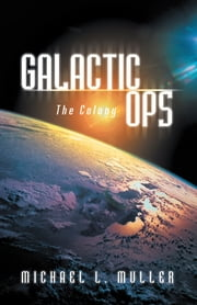 Galactic Ops - The Colony ebook by Michael L. Muller