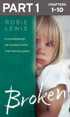 Broken: Part 1 of 3: A traumatised girl. Her troubled brother. Their shocking secret. ebook by Rosie Lewis