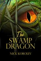 The Swamp Dragon ebook by Nick Korolev