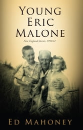 Young Eric Malone - New England Stories, 1950-67 ebook by Dr. Edward  Mahoney Ph.D