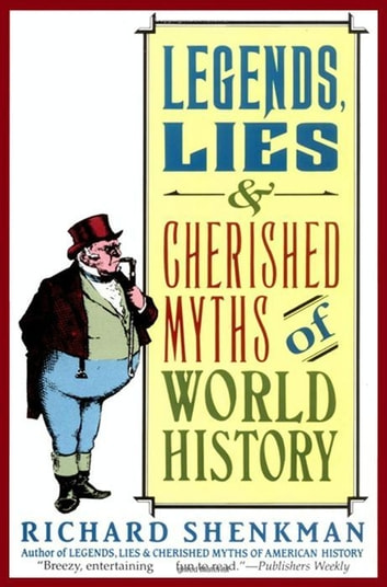 Legends, Lies & Cherished Myths of World History ebook by Richard Shenkman