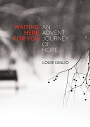 Waiting Here For You - An Advent Journey of Hope ebook by Louie Giglio
