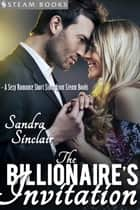 The Billionaire's Invitation - A Sexy Romance Short Story from Steam Books ebook by Sandra Sinclair, Steam Books