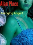 Avenging Angel - Avenging Angels, #1 ebook by Alan Place